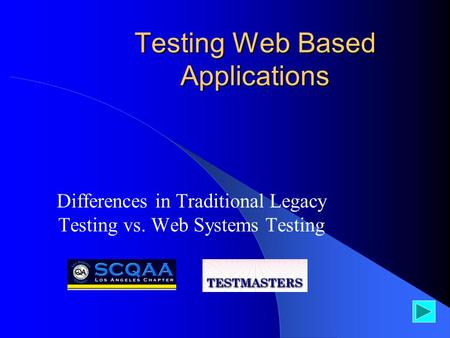 Testing Web Based Applications Differences in Traditional Legacy Testing vs. Web Systems Testing.