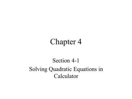Chapter 4 Section 4-1 Solving Quadratic Equations in Calculator.