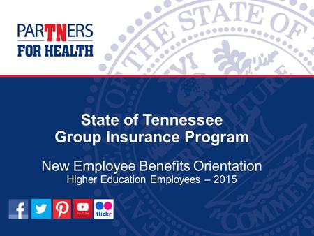 State of Tennessee Group Insurance Program New Employee Benefits Orientation Higher Education Employees – 2015.
