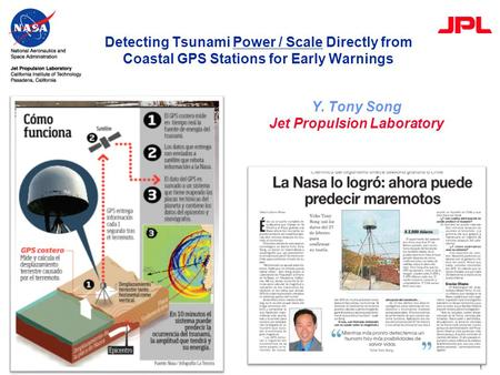 1 Detecting Tsunami Power / Scale Directly from Coastal GPS Stations for Early Warnings Collaborators: Bar-Server, Ichiro Fukumori, L.-L. Fu (JPL) C. K.