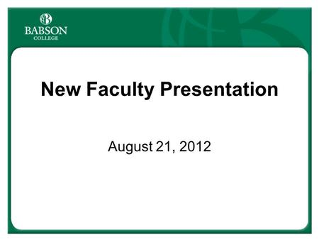 New Faculty Presentation August 21, 2012. Managers must be entrepreneurial in thought and action and have the knowledge base to act quickly and decisively;