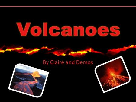 By Claire and Demos. A volcano is an opening in a planet's surface which allows molten rock, ash and gases to escape from below the planet's surface.