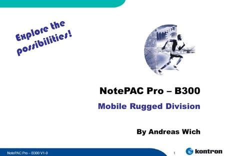NotePAC Pro – B300 V1-01 NotePAC Pro – B300 Mobile Rugged Division By Andreas Wich Explore the possibilities!