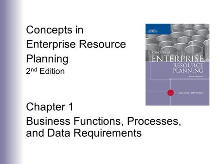 Concepts in Enterprise Resource Planning 2 nd Edition Chapter 1 Business Functions, Processes, and Data Requirements.