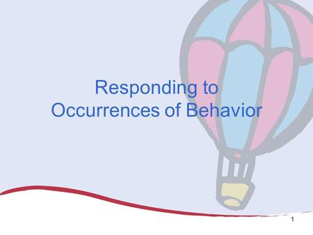 1 Responding to Occurrences of Behavior. Module Purpose This module is designed for universal team to use as part of facilitating discussion with staff.