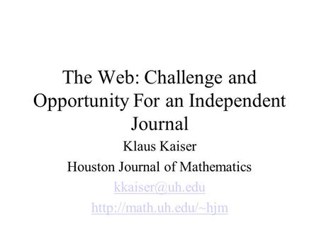 The Web: Challenge and Opportunity For an Independent Journal Klaus Kaiser Houston Journal of Mathematics