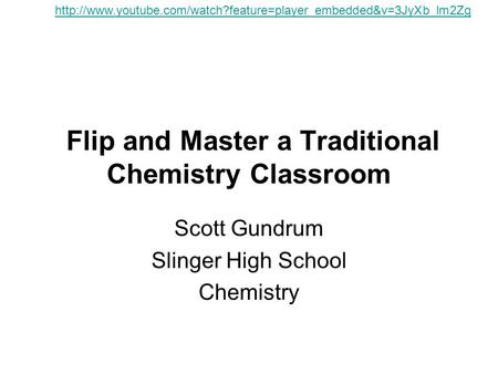 Flip and Master a Traditional Chemistry Classroom Scott Gundrum Slinger High School Chemistry