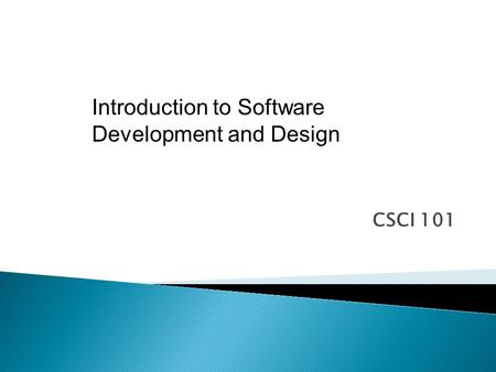 CSCI 101 Introduction to Software Development and Design.