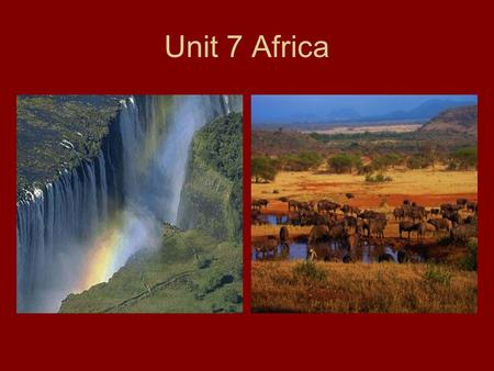 Unit 7 Africa. Physical Features Most of Africa is considered a plateau Basins within the plateau collect water creating river systems and waterfalls.