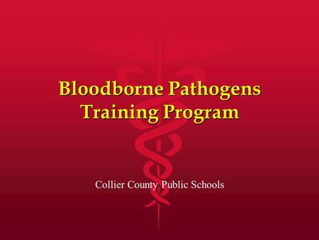 Bloodborne Pathogens Training Program Collier County Public Schools.