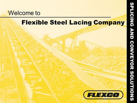 Welcome to SPLICING AND CONVEYOR SOLUTIONS Flexible Steel Lacing Company.