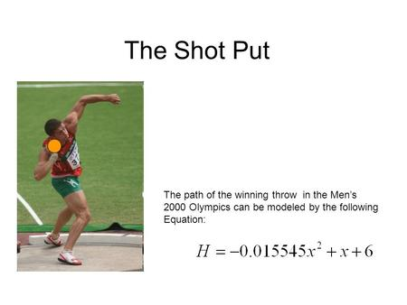 The Shot Put The path of the winning throw in the Men's 2000 Olympics can be modeled by the following Equation: