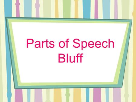 Parts of Speech Bluff. 1. Identify the noun. Please answer the door. A.Please B.Answer C.The D.Door.