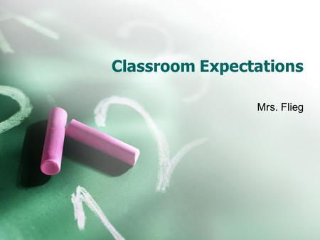 Classroom Expectations Mrs. Flieg. Manners and the Golden Rule What would be YOUR rules for a classroom?