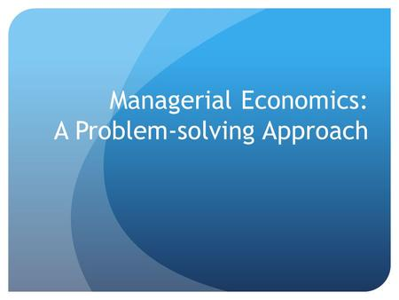 Managerial Economics: A Problem-solving Approach.