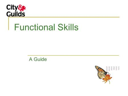 "Functional Skills A Guide. ""Functional Skills is a central piece of the jigsaw"" QCA (qualifications curriculum agency) FS A Levels Diploma GCSEs KS3 KS4."