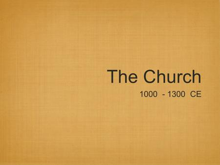 The Church 1000 - 1300 CE. Mission: Develop a civilization based on Christian ideas.