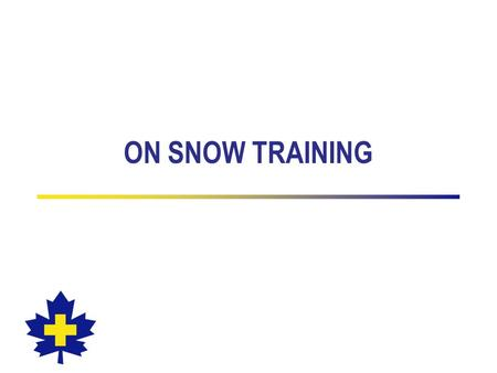 ON SNOW TRAINING. 2 On Snow Performance Outcomes On Snow Checklist is a summary of the skills, attitudes and knowledge that needs to be demonstrated Due.