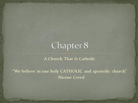"A Church That Is Catholic ""We believe in one holy CATHOLIC and apostolic church"" – Nicene Creed."