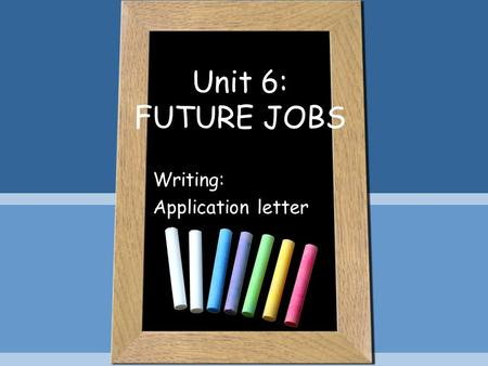 Unit 6: FUTURE JOBS Writing: Application letter. Warm-up: Name that job Baker Doctor Mechanic Hair stylist.