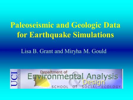 Paleoseismic and Geologic Data for Earthquake Simulations Lisa B. Grant and Miryha M. Gould.