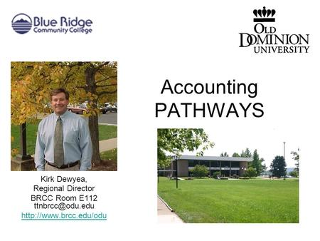 Accounting PATHWAYS Kirk Dewyea, Regional Director BRCC Room E112