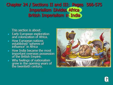 Chapter 24 / Sections II and III: Pages 566-575 Imperialism Divides Africa British Imperialism in India This section is about: This section is about: Early.