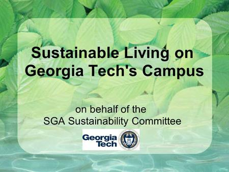 Sustainable Living on Georgia Tech's Campus on behalf of the SGA Sustainability Committee.
