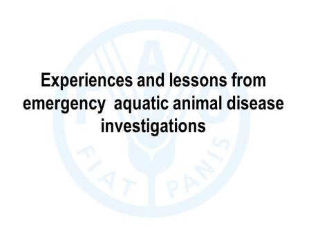 Experiences and lessons from emergency aquatic animal disease investigations.