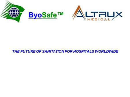 THE FUTURE OF SANITATION FOR HOSPITALS WORLDWIDE ByoSafe™