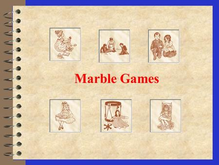 Marble Games Games 4 In Early America these games helped children learn skills that they would need later in life as a farmers and parents. Games taught.
