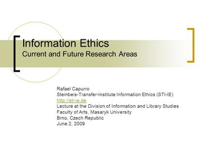 Information Ethics Current and Future Research Areas Rafael Capurro Steinbeis-Transfer-Institute Information Ethics (STI-IE)  Lecture at.