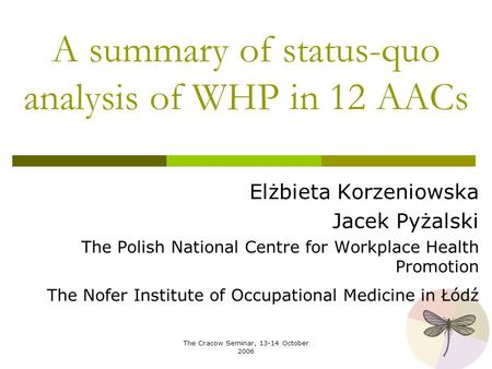 The Cracow Seminar, 13-14 October 2006 A summary of status-quo analysis of WHP in 12 AACs Elżbieta Korzeniowska Jacek Pyżalski The Polish National Centre.