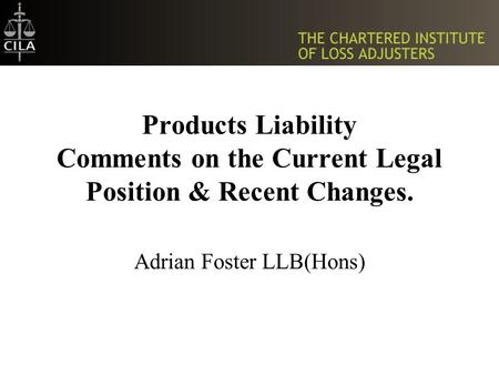 Products Liability Comments on the Current Legal Position & Recent Changes. Adrian Foster LLB(Hons)