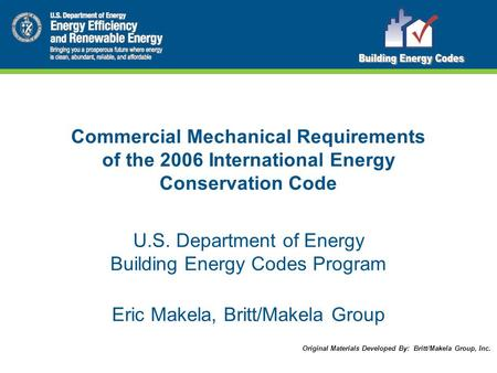 Commercial Mechanical Requirements of the 2006 International Energy Conservation Code U.S. Department of Energy Building Energy Codes Program Eric Makela,