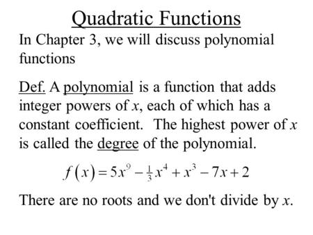 Quadratic Functions In Chapter 3, we will discuss polynomial functions Def. A polynomial is a function that adds integer powers of x, each of which has.
