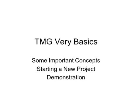 TMG Very Basics Some Important Concepts Starting a New Project Demonstration.