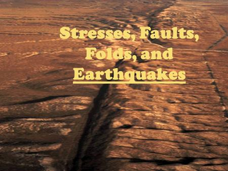 Stresses, Faults, Folds, and Earthquakes. Types of Stresses on Layers of Rocks: