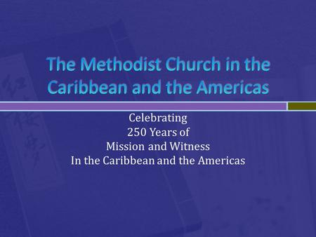 Celebrating 250 Years of Mission and Witness In the Caribbean and the Americas.
