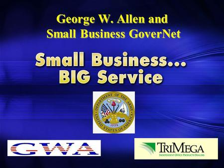 George W. Allen and Small Business GoverNet. George W. Allen Founded in 1948 Independently owned and operated distributor of office, furniture, and computer.