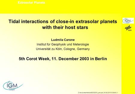 Extrasolar Planets Z:\exo\presentations\EGS2001_exo.ppt, 24.08.2015 10:54AM, 1 Tidal interactions of close-in extrasolar planets with their host stars.