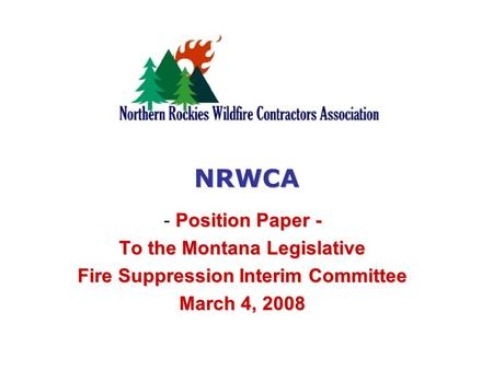Position Paper - - Position Paper - To the Montana Legislative Fire Suppression Interim Committee March 4, 2008 NRWCA.