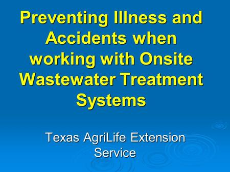 Preventing Illness and Accidents when working with Onsite Wastewater Treatment Systems Texas AgriLife Extension Service.