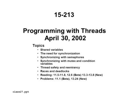 Programming with Threads April 30, 2002 Topics Shared variables The need for synchronization Synchronizing with semaphores Synchronizing with mutex and.