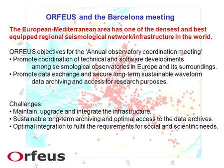 ORFEUS and the Barcelona meeting The European-Mediterranean area has one of the densest and best equipped regional seismological network/infrastructure.
