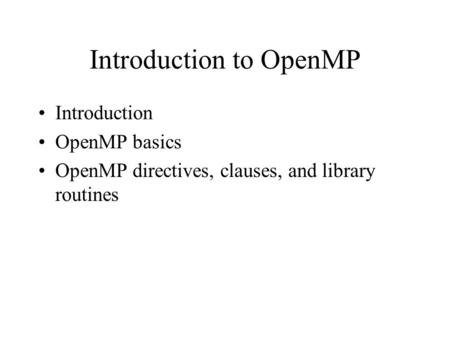 Introduction to OpenMP Introduction OpenMP basics OpenMP directives, clauses, and library routines.