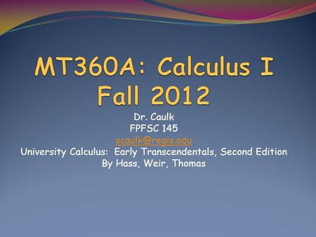 Dr. Caulk FPFSC 145 University Calculus: Early Transcendentals, Second Edition By Hass, Weir, Thomas.