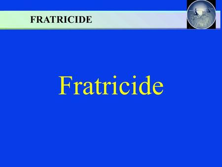 Fratricide FRATRICIDE. QUESTIONS: QUESTIONS:  WHAT ARE THE CAUSES?  WHAT ARE THE EFFECTS?  WHAT CONTROL MEASURES CAN REDUCE FRATRICIDE? PRACTICAL EXERCISE.