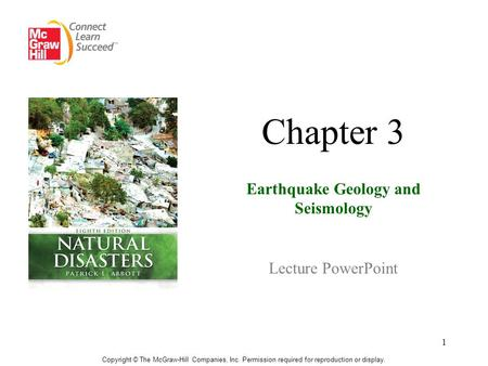 1 Chapter 3 Earthquake Geology and Seismology Lecture <strong>PowerPoint</strong> Copyright © The McGraw-Hill Companies, Inc. Permission required for reproduction or display.