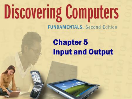 Chapter 5 Input and Output. Today We will be discussing : 23 different types of input devices 10 output devices 5 combined devices How many can you name?
